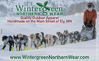 WintergreenNORTHERN S WEARQuality Outdoor ApparelHandmade on the Main Street of Ely, MNwww.WintergreenNorthernWear.com270499OWhitney McLaren Wintergreen NORTHERN S WEAR Quality Outdoor Apparel Handmade on the Main Street of Ely, MN www.WintergreenNorthernWear.com 270499 OWhitney McLaren