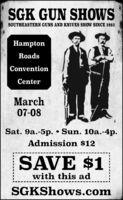SGK GUN SHOWSSOUTHEASTERN GUNS AND KNIVES SHOW SINCE 1982HamptonRoadsConventionCenterMarch07-08Sat. 9a.-5p.  Sun. 10a.-4p.Admission $12SAVE $1with this adSGKShows.com SGK GUN SHOWS SOUTHEASTERN GUNS AND KNIVES SHOW SINCE 1982 Hampton Roads Convention Center March 07-08 Sat. 9a.-5p.  Sun. 10a.-4p. Admission $12 SAVE $1 with this ad SGKShows.com