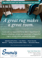 FREE RUG PAD WITH ANY RUG PURCHASE 5x8 OR LARGER!A great rug makesa great room.Come see our expanded home décor department atSnow's, including a whole new assortment of beautifulrugs in unique colors, patterns and sizes.Upholstered Furniture  Arm Chairs  Home AccentsWall Art  Dining, Accent & Coffee Tables  Decorative PillowsShown: Trans Ocean by Liora Manne Ombre Arca Rug in AquaSnow'sCape Cod's Home Store22 Main Street, Orleans508-255-0158CAPE CODsnowscapecod.comSINCE 1887 FREE RUG PAD WITH ANY RUG PURCHASE 5x8 OR LARGER! A great rug makes a great room. Come see our expanded home décor department at Snow's, including a whole new assortment of beautiful rugs in unique colors, patterns and sizes. Upholstered Furniture  Arm Chairs  Home Accents Wall Art  Dining, Accent & Coffee Tables  Decorative Pillows Shown: Trans Ocean by Liora Manne Ombre Arca Rug in Aqua Snow's Cape Cod's Home Store 22 Main Street, Orleans 508-255-0158 CAPE COD snowscapecod.com SINCE 1887