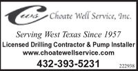 Choate Well Service, Inc.Serving West Texas Since 1957Licensed Drilling Contractor & Pump Installerwww.choatewellservice.com432-393-5231222938 Choate Well Service, Inc. Serving West Texas Since 1957 Licensed Drilling Contractor & Pump Installer www.choatewellservice.com 432-393-5231 222938