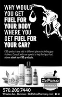 WHY WOULDYOU GETFUEL FORYOUR BODYWHERE YOUGET FUEL FORYOUR CAR?CBD products are sold in different places including gasstations. Consult with our experts to help find your fuel.Ask us about our CBD products.GenaGerHEMP-CBDFREEZE LOTIONROLL-ONCBD+WELLNESSDROPSDePietro'sPHARMACY570.209.7440Wheeler Ave., Dunmore | DePietrosPharmacy.com | AO WHY WOULD YOU GET FUEL FOR YOUR BODY WHERE YOU GET FUEL FOR YOUR CAR? CBD products are sold in different places including gas stations. Consult with our experts to help find your fuel. Ask us about our CBD products. Gena Ger HEMP-CBD FREEZE LOTION ROLL-ON CBD+ WELLNESS DROPS DePietro's PHARMACY 570.209.7440 Wheeler Ave., Dunmore | DePietrosPharmacy.com | AO