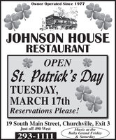Owner Operated Since 1977JOHNSON HOUSERESTAURANTOPENSt. Patrick's DayTUESDAY,MARCH 17thReservations Please!19 South Main Street, Churchville, Exit 3Just off 490 WestMusic at theBaby Grand Friday& Saturday293-1111 Owner Operated Since 1977 JOHNSON HOUSE RESTAURANT OPEN St. Patrick's Day TUESDAY, MARCH 17th Reservations Please! 19 South Main Street, Churchville, Exit 3 Just off 490 West Music at the Baby Grand Friday & Saturday 293-1111