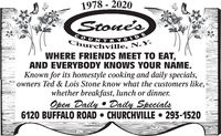 1978 - 2020Stone'sOUNTRYSIDEChurchville, N.Y.WHERE FRIENDS MEET TO EAT,AND EVERYBODY KNOWS YOUR NAME.Known for its homestyle cooking and daily specials,owners Ted & Lois Stone know what the customers like,whether breakfast, lunch or dinner.Open Daily  Daily Specials6120 BUFFALO ROAD  CHURCHVILLE  293-1520 1978 - 2020 Stone's OUNTRYSIDE Churchville, N.Y. WHERE FRIENDS MEET TO EAT, AND EVERYBODY KNOWS YOUR NAME. Known for its homestyle cooking and daily specials, owners Ted & Lois Stone know what the customers like, whether breakfast, lunch or dinner. Open Daily  Daily Specials 6120 BUFFALO ROAD  CHURCHVILLE  293-1520