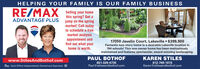 HELPING YOUR FAMILY IS OUR FAMILY BUSINESSRE/MAX Selling your homethis spring? Get aADVANTAGE PLUS jump on the springmarket! Call todayto schedule a freemarket analysisappointment andfind out what yourhome is worth.REIMAX17050 Javelin Court, Lakeville  $399,900Fantastic two-story home in a desirable Lakeville location in194 schools! This one-owner home has been meticulouslymaintained and features spectacular, award-winning landscaping.PAUL BOTHOF651-329-4735Paul@stilesandbothof.comKAREN STILESwww.StilesAndBothof.coms Each Office Independently Owned and Operated612-749-1615Karen@stilesandbothof.com HELPING YOUR FAMILY IS OUR FAMILY BUSINESS RE/MAX Selling your home this spring? Get a ADVANTAGE PLUS jump on the spring market! Call today to schedule a free market analysis appointment and find out what your home is worth. REIMAX 17050 Javelin Court, Lakeville  $399,900 Fantastic two-story home in a desirable Lakeville location in 194 schools! This one-owner home has been meticulously maintained and features spectacular, award-winning landscaping. PAUL BOTHOF 651-329-4735 Paul@stilesandbothof.com KAREN STILES www.StilesAndBothof.com s Each Office Independently Owned and Operated 612-749-1615 Karen@stilesandbothof.com