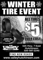 "* WINTERTIRE EVENTALL TIRES$45HURRY IN!LIMITED TIMEOFFER!OVER COSTSee Our Tire Experts For Details.yalley525 Hwy. 7 EastHutchinsonHUTCHINSONCHEVROLET. BUICK320-587-2240FIND NEW ROADS""www.valleyhutchinson.com * WINTER TIRE EVENT ALL TIRES $45 HURRY IN! LIMITED TIME OFFER! OVER COST See Our Tire Experts For Details. yalley 525 Hwy. 7 East Hutchinson HUTCHINSON CHEVROLET. BUICK 320-587-2240 FIND NEW ROADS"" www.valleyhutchinson.com"