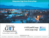 Empowering Lives Every DayArizonaG&TCooperativesfacebookfollow us onwww.azgt.cooptwitterTouchstone Energy CooperativesCOOPERATIVES ARE:VOLUNTARY  DEMOCRATIC  EQUITABLE INDEPENDENT  INFORMATIVE COLLABORATIVE  COMMUNITY269170 Empowering Lives Every Day Arizona G&T Cooperatives facebook follow us on www.azgt.coop twitter Touchstone Energy Cooperatives COOPERATIVES ARE: VOLUNTARY  DEMOCRATIC  EQUITABLE INDEPENDENT  INFORMATIVE COLLABORATIVE  COMMUNITY 269170