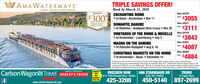 "AMAWATERWAYS""TRIPLE SAVINGS OFFER!Book by March 31, 2020LEADING THE WAY IN RIVER CRUISINGRECEIVEENCHANTING RHINEWas $4255$3007-nt Basel - Amsterdam  Nov 11p- $3055Was $4011ONBOARD CEEDITPER STATEROOMON SELECT SALINGSROMANTIC DANUBE7-nt Vilshofen - Budapest (Wine Cruise)  Nov 20fromVINEYARDS OF THE RHINE & MOSELLE Was $47437-nt Amsterdam - Luxembourg  July 2A $3843MAGNA ON THE DANUBEWas $49877-nt Vilshofen-Budapest Aug 9, 16$4087Was $6084CHRISTMAS MARKETS ON THE RHINE7-nt Amsterdam - Basel  December 14-$4884Al ates are per person in CAD tor oruse only and are indusve of port charges. based on doutle occupancy in lead in statersom category.Promotional rates are valid on select salings flor new bookings only made before March 3120. ""Orboard credit is based on double occupancy in USDand must quote VIRBLOCK - ems and condtions apply Offers are not combinable with any oher promotions, Imled to avalabity capacity controlledand subject to changelemiraton without notice. Port charges, optoral land programs, airfares and gratutes are addional. Oher resticions apolyCarlson Wagonlit Travel HARVEY'S TRAVEL486 STARBOARD DRSuite 102 · HalifaxOWNEDA OPERATED BYDRESDENROWOpenSaturdaya!10am-2pmDRESDEN ROW#117-1535 Dresden Row  Halifax425-3200TRURO47 Inglis Place450-5140897-2699www.cwtharveystravel.com AMAWATERWAYS"" TRIPLE SAVINGS OFFER! Book by March 31, 2020 LEADING THE WAY IN RIVER CRUISING RECEIVE ENCHANTING RHINE Was $4255 $300 7-nt Basel - Amsterdam  Nov 11 p- $3055 Was $4011 ONBOARD CEEDIT PER STATEROOM ON SELECT SALINGS ROMANTIC DANUBE 7-nt Vilshofen - Budapest (Wine Cruise)  Nov 20 from VINEYARDS OF THE RHINE & MOSELLE Was $4743 7-nt Amsterdam - Luxembourg  July 2 A $3843 MAGNA ON THE DANUBE Was $4987 7-nt Vilshofen-Budapest Aug 9, 16 $4087 Was $6084 CHRISTMAS MARKETS ON THE RHINE 7-nt Amsterdam - Basel  December 14 -$4884 Al ates are per person in CAD tor oruse only and are indusve of port charges. based on doutle occupancy in lead in statersom category. Promotional rates are valid on select salings flor new bookings only made before March 3120. ""Orboard credit is based on double occupancy in USD and must quote VIRBLOCK - ems and condtions apply Offers are not combinable with any oher promotions, Imled to avalabity capacity controlled and subject to changelemiraton without notice. Port charges, optoral land programs, airfares and gratutes are addional. Oher resticions apoly Carlson Wagonlit Travel HARVEY'S TRAVEL 486 STARBOARD DR Suite 102 · Halifax OWNEDA OPERATED BY DRESDEN ROW Open Saturdaya! 10am-2pm DRESDEN ROW #117-1535 Dresden Row  Halifax 425-3200 TRURO 47 Inglis Place 450-5140 897-2699 www.cwtharveystravel.com"