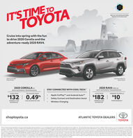 "IT'S TIME TOTÖYÖTAToyataSafetyGet our most advanced safetyfeatures at no extra cost.Cruise into spring with the funto drive 2020 Corolla and theadventure-ready 2020 RAV4.2020 Corolla XSEModel Shown2020 RAV4 FWD XLEModel Shown2020 COROLLA LE2020 RAV4 FWD LESTAY CONNECTED WITH COOL TECH:""WITH AUTOMATIC TRANSMISSIONWITH AUTOMATIC TRANSMISSIONOR FINANCE FROMLEASE FROMLEASE FROMUPGRADE TO AWD LE$132 