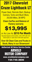 2017 ChevroletCruze Lightback LTPower Seat, Remote Start, BackupCamera, Turbo and Much More,26,000 Miles, 38 MPGClean CarFax and Balance ofFactory warranty$13,995or As Low As $215 Per MonthPayment based on 63 months, 4.9% APR with 15%trade equity or cash down with bank approval.Over 50 Clean Cars and Trucks inStock, Many in our Showroom!Authorized AC Delco Service CenterARNOLDMOTOR COMPANYwww.arnoldmotorcompany.com724-745-2800 2017 Chevrolet Cruze Lightback LT Power Seat, Remote Start, Backup Camera, Turbo and Much More, 26,000 Miles, 38 MPG Clean CarFax and Balance of Factory warranty $13,995 or As Low As $215 Per Month Payment based on 63 months, 4.9% APR with 15% trade equity or cash down with bank approval. Over 50 Clean Cars and Trucks in Stock, Many in our Showroom! Authorized AC Delco Service Center ARNOLD MOTOR COMPANY www.arnoldmotorcompany.com 724-745-2800