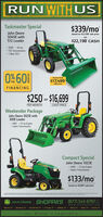 RUNWITH USTaskmaster Special$339/moJohn Deere5045E with512 Loaderbased on $22,598' sale priceor$22,198' CASH- 2WD - 50 hp- TSS Transmission-1 Rear SCV0%60Tractor OnlyFOR$17,499sale priceFINANCING$250 or $16,699PER MONTHWeekender PackageJohn Deere 3025E withCASH PRICE300E Loader- 4WD - 25 hp Engine- Hydro TransmissionCompact SpecialJohn Deere 1023E- 4WD - 23 hp Engine- Hydro Transmission$133/mobased on $8,899' sale priceJOHN DEERE SHOPPA'S (877) 543-9797TOLLwww.ststractor.comBay City TX. Beaumont. TX. East Bermard TX Campa. TX Ciddings. 1X Liberty. TX Shiner, TX. Victoria TXOur Brand is Legendary RUNWITH US Taskmaster Special $339/mo John Deere 5045E with 512 Loader based on $22,598' sale price or $22,198' CASH - 2WD - 50 hp - TSS Transmission -1 Rear SCV 0%60 Tractor Only FOR $17,499 sale price FINANCING $250 or $16,699 PER MONTH Weekender Package John Deere 3025E with CASH PRICE 300E Loader - 4WD - 25 hp Engine - Hydro Transmission Compact Special John Deere 1023E - 4WD - 23 hp Engine - Hydro Transmission $133/mo based on $8,899' sale price JOHN DEERE SHOPPA'S (877) 543-9797 TOLL www.ststractor.com Bay City TX. Beaumont. TX. East Bermard TX Campa. TX Ciddings. 1X Liberty. TX Shiner, TX. Victoria TX Our Brand is Legendary