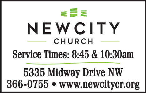 NEWCITYCHURCHService Times: 8:45 & 10:30am5335 Midway Drive NW366-0755  www.newcitycr.org NEWCITY CHURCH Service Times: 8:45 & 10:30am 5335 Midway Drive NW 366-0755  www.newcitycr.org