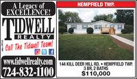A Legacy ofEXCELLENCE!HEMPFIELD TWP.TIDWELLREALTYCall The Tidwell Team!www.tidwellrealty.com724-832-1100| 144 KILL DEER HILL RD.  HEMPFIELD TWP.3 BR, 2 BATHS$110,000adno=109143 A Legacy of EXCELLENCE! HEMPFIELD TWP. TIDWELL REALTY Call The Tidwell Team! www.tidwellrealty.com 724-832-1100 | 144 KILL DEER HILL RD.  HEMPFIELD TWP. 3 BR, 2 BATHS $110,000 adno=109143