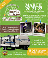 49thAnnualMARCH20-21-22ROCKRORD UILFri. 2pm-8pm, Sat. 10am-6pm,Sun. 10am-4pmINDOOR SPORTS CENTERRV, camPING& TRAVEL SHOWMercyhealth Sportscore Two8800 E. Riverside Blvd.DONT TRYRVs, Campgrounds,| Family Entertainment,and Much More!ATComedy and Juggling Showl Campground RepresentativesSPORTSMENSura2020 RVs atROCK BOTTOMSHOW PRICES! |$1 OFF COUPON(Bun| 953815-997-1744www.rkfdrvshow.com$6 Adult Admission.Parking and Children Under 12 are FREE 49th Annual MARCH 20-21-22 ROCKRORD U IL Fri. 2pm-8pm, Sat. 10am-6pm, Sun. 10am-4pm INDOOR SPORTS CENTER RV, camPING & TRAVEL SHOW Mercyhealth Sportscore Two 8800 E. Riverside Blvd. DONT TRY RVs, Campgrounds, | Family Entertainment, and Much More! AT Comedy and Juggling Showl Campground Representatives SPORTSMEN Sura 2020 RVs at ROCK BOTTOM SHOW PRICES! | $1 OFF COUPON (Bun | 953 815-997-1744 www.rkfdrvshow.com $6 Adult Admission. Parking and Children Under 12 are FREE
