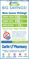 "A BetterWAYBIG SAVINGS!New Lower Pricing!GENERIC VIAGRA $1025MG  50MG100MG$10$1GENERIC CIALIS $1010MG20MGOTHER OPTIONS AS LOWPERASDOSEBig Savings. Bigger Results.Stop paying premium prices for the litleblue pill. Sildenafil - the active ingredientin Viagra"" - provides the same big resultsfor less. Up to 80% less! Just have yourphysician switch your prescription toCurtis Pharmacy and we'll do the rest.Ask about other options!Your HQ for ED MedsEndEDForLess.comCurtisS PharmacyWashington  575 Henderson Avenue  724-225-1592Claysville  305 Main Street  724-663-7707RXDELIVERY"" SYNCHRONIZATION PACKAGINGFREECUSTOMVACCINATIONS COMPOUNDING""Mut gel opproval kom docor to take Sidenotil. *""Fae dalvery on order $50 or more A Better WAY BIG SAVINGS! New Lower Pricing! GENERIC VIAGRA $10 25MG  50MG 100MG $10 $1 GENERIC CIALIS $10 10MG 20MG OTHER OPTIONS AS LOW PER AS DOSE Big Savings. Bigger Results. Stop paying premium prices for the litle blue pill. Sildenafil - the active ingredient in Viagra"" - provides the same big results for less. Up to 80% less! Just have your physician switch your prescription to Curtis Pharmacy and we'll do the rest. Ask about other options! Your HQ for ED Meds EndEDForLess.com CurtisS Pharmacy Washington  575 Henderson Avenue  724-225-1592 Claysville  305 Main Street  724-663-7707 RX DELIVERY"" SYNCHRONIZATION PACKAGING FREE CUSTOM VACCINATIONS COMPOUNDING ""Mut gel opproval kom docor to take Sidenotil. *""Fae dalvery on order $50 or more"