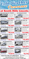 """Cold WeatherClearanceat South Hills Lincoln2016 LINCOLN MKX AWD """"PREMIERE""""2017 LINCOLN MKZ SEDAN94483A, Ingot Siver, HeatedSeats, Rear Camers, RemoteStart, Dual Auto Cimate,Reverse Sense, One OwnetMint, 24.000 MiesWarantyup to 100.000 MiesaP92790, Ingot Siver, 20EcoBoost, Heated Seats.Rear Camera. Remote Start.SYNC3, Dual Auto Cimate22.000 Mles. Warranty UpTo 100,000 MlesSale Priced $23,993 Sale Priced$19,9972015 LINCOLN MKC AWD """"SELECT""""2016 FORD C-MAX ENERGI """"SEL""""SP9247A ngot SilvetAWD, Heated LeatherCimate Package, RomoneStart, Reverse Sense.SYNC, 1Ownet45,000 MiesSPS2460 Techtonic Gold,Heated Leather, Rear Camera,Remote Start, Power Rear Gate.Premium Audio, Novigation.16.000 Miles Sale Priced$16,983 Sale Priced$15,997Sale Priced2017 JEEP CHEROKEE AWD """"LIMITED""""2014 FORD F-150 """"XLT"""" 4WD SUPER CREWSP9282A. Granite Crystal,V6, AWD. PanoremicRoot, Navigation CimatePackage, Ambient LightingUconnect. 1Owner,s0,000 Miles.P92000, Onford Whine, 3.5Ecoboost, Rear Camera, MaxTow Pack, Reverse Sense,Chrome Steps, ConveniencePackage, XTR Pack, Talge Step.Bedinec 61000 Mles, Top Notch$18,539 Sale Priced $22,986Sale Priced2017 HONDA CR-V AWD """"EX""""2016 FORD C-MAX ENERGI """"SEL""""EP92460, Techtonic Gold,FOGMOA, Modem SteelGray, Heated SeatsMoonroot, Auto CimateAloy Wheels, 1LocalOwner. Never Smoked inMinti 30.000 MiesHeated Leather, RearCamera, Remote StartPower Rear GaePremium Audio.navigation, 16.000 Miles'$21,463 Sale Priced$15,997Sale Priced2017 FORD ESCAPE """"SE""""2016 TOYOTA HIGHLANDER 4WD """"LIMITED""""F0BOA, Blezard PeartV6, Mooroot. Navigation.Heated & Cooled LeatherAuto Climate, 1Local Ownes Mint