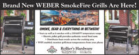 Brand New WEBER SmokeFire Grills Are Here!SMOKE, SEAR & EVERYTHING IN BETWEEN! Sears as well as it smokes with a 200-600°F temperature range Electric pellet grill provides authentic wood fired taste Distributes heat evenly across the cooking area WIFI enabled, monitor grill/meat temperatures from your phoneRollier's HardwareRollier'sEX4600 Washington RoadPittsburgh, PA 15228(412) 561-0922www.rolliers.comEX6 Brand New WEBER SmokeFire Grills Are Here! SMOKE, SEAR & EVERYTHING IN BETWEEN!  Sears as well as it smokes with a 200-600°F temperature range  Electric pellet grill provides authentic wood fired taste  Distributes heat evenly across the cooking area  WIFI enabled, monitor grill/meat temperatures from your phone Rollier's Hardware Rollier's EX4 600 Washington Road Pittsburgh, PA 15228 (412) 561-0922 www.rolliers.com EX6