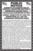 """PUBLICNOTICESUMMARY OF EVIDENCE FOR ANUNUSUAL LIQUIDATION AUCTION ATAMERICAN LEGION HALL168 Park Avenue, WASHINGTON, PA 15301SUNDAY, MARCH 8TH AT 2:00 P.M.INSPECTION AT 1:30 P.M.HANDMADE IMPORTED RUGSThe Bales of carpet were transported by LUFTHANSA airlines.Date of expectation was Oct. 18, 2009. Date of Importation wasOct. 22, 2009. On Nov. 1, 2009 the good entered U.S. (Port ofEntry). On Nov. 21, 2009 Customs gave Notice of Seizure (19U.S.c.1592). On Dec. 21, 2009 Customs denied the petition anddirected further petitions to be filed """"within 60 days"""".On April 2, 2010 the Attorney for the Importer filed a SupplementalPetition. This was rejected as being out of time. The Importerwas required to pay $24,695 for release of his carpets. Inaccordance with commercial regulations total liquidation byauction has been ordered for this merchandise which has beenin storage for a long period of time to raise immediate cash.We will proceed with liquidation of this merchandise (which areall handmade). This merchandise includes Persian, CaucasianArmenian and Turkish Rugs. Certified as Hamedan, Kashan,Heriz, Sarouk, Isfahan, Bidjar, Kazak, Nain, Harati, PrayerRugs, Hunting, Tree of Life, Long Runners, etc... including abeautiful 10ft. x 14ft Armenian Lili Han.Terms: Cash, Check, Visa, M/C, Discover. 10% Buyers Premium.No liens, encumbrances or outstanding charges. No delivery, goodsreleased only for immediate disposal, payment and removal. Inaccordance with US government laws, each carpet labelled withcountry of origin, fiber content and Certified genuine handmade.For more info please call (240) 994-1915. Certified PennsylvaniaLicensed Auctioneer 2339-L H. Kabir Baik. PUBLIC NOTICE SUMMARY OF EVIDENCE FOR AN UNUSUAL LIQUIDATION AUCTION AT AMERICAN LEGION HALL 168 Park Avenue, WASHINGTON, PA 15301 SUNDAY, MARCH 8TH AT 2:00 P.M. INSPECTION AT 1:30 P.M. HANDMADE IMPORTED RUGS The Bales of carpet were transported by LUFTHANSA airlines. Date of expectation was Oct. 18, 2009. Date of Imp"""