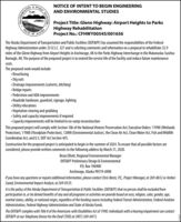 NOTICE OF INTENT TO BEGIN ENGINEERINGAND ENVIRONMENTAL STUDIESProject Title: Glenn Highway: Airport Heights to ParksHighway RehabilitationProject No.: CFHWY00545/001656ALASKAThe Alaska Department of Transportation and Public Facilities (DOT&PF) has assumed the responsibilities of the FederalHighway Administration under 23 U.S.C. 327 and is soliciting comments and information on a proposal to rehabilitate 32.9miles of the Glenn Highway from Airport Heights in Anchorage, AK to the Parks Highway Interchange in the Matanuska-SusitnaBorough, AK. The purpose of the proposed project is to extend the service life of the facility and reduce future maintenancecosts.The proposed work would indude: Resurfacing Dig outs Drainage improvements (culverts, ditching) Bridge repairs Pedestrian and ADA improvements Roadside hardware, guardrail, signage, lighting Utility relocations Vegetation clearing and grubbing Safety and capacity improvements if required Capacity improvements will be limited to on-ramp reconstructionThis proposed project will comply with Section 106 of the National Historic Preservation Act; Executive Orders: 11990 (WetlandsProtection), 11988 (Floodplain Protection), 12898 (Environmental Justice), the Clean Air Act, Clean Water Act, Fish and WildlifeCoordination Act, and U.S. DOT Act Section 4(f).Construction for the proposed project is anticipated to begin in the summer of 2024. To ensure that all possible factors areconsidered, please provide written comments to the following address by March 31, 2020.Brian Elliott, Regional Environmental ManagerDOT&PF Preliminary Design & EnvironmentalP.O. Box 196900Anchorage, Alaska 99519-6900If you have any questions or require additional information, please contact Chris Bentz, P.E., Project Manager, at 269-0652 or AmberCozad, Environmental Impact Analyst, at 269-0535.Itis the policy of the Alaska Department of Transportation & Public Facilities (DOT&PF) that no person shall be excluded fromparticipation in, or be denied benefits of any and all programs or activities we provide based on race, religion, color, gender, age,marital status, ability, or national origin, regardless of the funding source including Federal Transit Administration, Federal AviationAdministration, Federal Highway Administration and State of Alaska Funds.The DOT&PF complies with Title I of the Americans with Disabilities Act of 1990. Individuals with a hearing impairment can contactDOT&PF at our Telephone Device for the Deaf (TDD) at (907) 269-0473.SEZLEPUBLIC FACILITIES.SIVIS . TRANSPORTATIO NOTICE OF INTENT TO BEGIN ENGINEERING AND ENVIRONMENTAL STUDIES Project Title: Glenn Highway: Airport Heights to Parks Highway Rehabilitation Project No.: CFHWY00545/001656 ALASKA The Alaska Department of Transportation and Public Facilities (DOT&PF) has assumed the responsibilities of the Federal Highway Administration under 23 U.S.C. 327 and is soliciting comments and information on a proposal to rehabilitate 32.9 miles of the Glenn Highway from Airport Heights in Anchorage, AK to the Parks Highway Interchange in the Matanuska-Susitna Borough, AK. The purpose of the proposed project is to extend the service life of the facility and reduce future maintenance costs. The proposed work would indude:  Resurfacing  Dig outs  Drainage improvements (culverts, ditching)  Bridge repairs  Pedestrian and ADA improvements  Roadside hardware, guardrail, signage, lighting  Utility relocations  Vegetation clearing and grubbing  Safety and capacity improvements if required  Capacity improvements will be limited to on-ramp reconstruction This proposed project will comply with Section 106 of the National Historic Preservation Act; Executive Orders: 11990 (Wetlands Protection), 11988 (Floodplain Protection), 12898 (Environmental Justice), the Clean Air Act, Clean Water Act, Fish and Wildlife Coordination Act, and U.S. DOT Act Section 4(f). Construction for the proposed project is anticipated to begin in the summer of 2024. To ensure that all possible factors are considered, please provide written comments to the following address by March 31, 2020. Brian Elliott, Regional Environmental Manager DOT&PF Preliminary Design & Environmental P.O. Box 196900 Anchorage, Alaska 99519-6900 If you have any questions or require additional information, please contact Chris Bentz, P.E., Project Manager, at 269-0652 or Amber Cozad, Environmental Impact Analyst, at 269-0535. Itis the policy of the Alaska Department of Transportation & Public Facilities (DOT&PF) that no person shall be excluded from participation in, or be denied benefits of any and all programs or activities we provide based on race, religion, color, gender, age, marital status, ability, or national origin, regardless of the funding source including Federal Transit Administration, Federal Aviation Administration, Federal Highway Administration and State of Alaska Funds. The DOT&PF complies with Title I of the Americans with Disabilities Act of 1990. Individuals with a hearing impairment can contact DOT&PF at our Telephone Device for the Deaf (TDD) at (907) 269-0473. SEZLE PUBLIC FACILITIES. SIVIS . TRANSPORTATIO