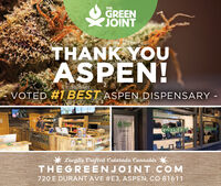 THEGREENJOINTTHANK YOUASPEN!VOTED #1 BEST ASPEN DISPENSARY -GREFNJOINTGREEN NONTEntrance* Locally Crafted Colorado CannabisTHEGREENJOINT COM720 E DURANT AVE #E3, ASPEN, CO 81611 THE GREEN JOINT THANK YOU ASPEN! VOTED #1 BEST ASPEN DISPENSARY - GREFN JOINT GREEN N ONT Entrance * Locally Crafted Colorado Cannabis THEGREENJOINT COM 720 E DURANT AVE #E3, ASPEN, CO 81611