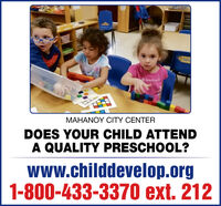 AmerianMAHANOY CITY CENTERDOES YOUR CHILD ATTENDA QUALITY PRESCHOOL?WWw.childdevelop.org1-800-433-3370 ext. 212 Amerian MAHANOY CITY CENTER DOES YOUR CHILD ATTEND A QUALITY PRESCHOOL? WWw.childdevelop.org 1-800-433-3370 ext. 212