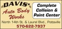DAVISAuto BodyWorksCollision &Paint CenterNorth 14th St. & Laurel Blvd., Pottsville570-622-7937 DAVIS Auto Body Works Collision & Paint Center North 14th St. & Laurel Blvd., Pottsville 570-622-7937