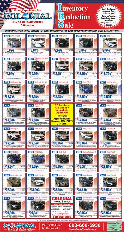 "InventoryCOLENIAL ReductionSaleHuge Preownedclearance Sale.going on nowtSave on Trucks,Suvs. Cars, LuxuryVehicles.Shop now for bestselectionCome Experience theHONDA OF DARTMOUTHDifference!EVERY MAKE, EVERY MODEL, VEHICLES FOR EVERY BUDGETI OVER 600 QUALITY PRE-OWNED VEHICLES IN STOCK & READY TO GOII2013 onda SoutE013 2013 Noan Se2012 Hnda Ck2015 Hondi Cie Conpe u2017 nda$5,074$6,041Z044$8,044$9,6442016onda Fit HXFO a Sout2017 Hondu kcot 82016 a Se$9,994$10,994$12,041$12,644$12,744""2017 oda kcod Spon2017 nde Cic Dro2017 ta Cany SE2018 Honda Cvie LX2017 d cortu$12,744$13,044$13,344$13,994$14,0052018 daY2018 Made 3Gand2016 da RV SE2016 onda ORV20 LendersOn Site forImmediateApproval!Every CreditApplication will beReviewed REGARDLESSOF CREDITII$14,044$14,044$14,044$14,544201020172017 t2016 Mnda CV2019 a Oima Dskocord LS$14,544w $14,544$16,044$16,044$17,044fonda kod2015 1Ton2018 nda Cart2013 Cenie keanche2016 onda t L2018$17,044$18,044$18,044$18,541""$21,0442017 onda Oy2016 nda PE91 uda Piet2018 Sutaru Outck2017onda DL$22,044$23,044$23,044$24,136$25,544COLONIAL2017 W201920182019 onda Pporn tieHonda ServiceFREE INSPECTIONS$25,994$26,041$30,044$35,044buycolonialhonda.com508-996-6800""Pre-oened 250 cash or trade down, leg. Doc, and taxes not incudedCOLONTAL225 State RoadN. Dartmouth888-668-5938Honda of Dartmouhbuycolonialhonda.com Inventory COLENIAL Reduction Sale Huge Preowned clearance Sale. going on nowt Save on Trucks, Suvs. Cars, Luxury Vehicles. Shop now for best selection Come Experience the HONDA OF DARTMOUTH Difference! EVERY MAKE, EVERY MODEL, VEHICLES FOR EVERY BUDGETI OVER 600 QUALITY PRE-OWNED VEHICLES IN STOCK & READY TO GOII 2013 onda Sout E013 2013 Noan Se 2012 Hnda Ck 2015 Hondi Cie Conpe u 2017 nda $5,074 $6,041 Z044 $8,044 $9,644 2016onda Fit HX FO a Sout 2017 Hondu kcot 8 2016 a Se $9,994 $10,994 $12,041 $12,644 $12,744"" 2017 oda kcod Spon 2017 nde Cic Dro 2017 ta Cany SE 2018 Honda Cvie LX 2017 d cortu $12,744 $13,044 $13,344 $13,994 $14,005 2018 daY 2018 "