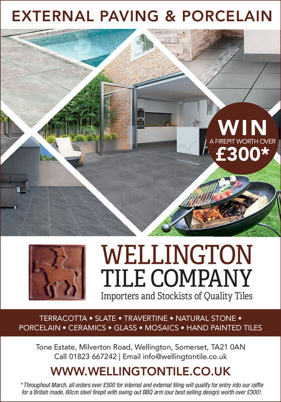 EXTERNAL PAVING & PORCELAINWINA FIREPIT WORTH OVER£300*WELLINGTONTILE COMPANYImporters and Stockists of Quality TilesTERRACOTTA  SLATE  TRAVERTINE  NATURAL STONE PORCELAIN  CERAMICS  GLASS  MOSAICS  HAND PAINTED TILESTone Estate, Milverton Road, Wellington, Somerset, TA21 OANCall 01823 667242| Email info@wellingtontile.co.ukwww.WELLINGTONTILE.CO.UK* Throughout March, all orders over £500 for internal and external tiling will qualify for entry into our rafflefor a British made, 60cm steel firepit with swing out BBQ arm (our best selling design) worth over £300!. EXTERNAL PAVING & PORCELAIN WIN A FIREPIT WORTH OVER £300* WELLINGTON TILE COMPANY Importers and Stockists of Quality Tiles TERRACOTTA  SLATE  TRAVERTINE  NATURAL STONE  PORCELAIN  CERAMICS  GLASS  MOSAICS  HAND PAINTED TILES Tone Estate, Milverton Road, Wellington, Somerset, TA21 OAN Call 01823 667242| Email info@wellingtontile.co.uk www.WELLINGTONTILE.CO.UK * Throughout March, all orders over £500 for internal and external tiling will qualify for entry into our raffle for a British made, 60cm steel firepit with swing out BBQ arm (our best selling design) worth over £300!.