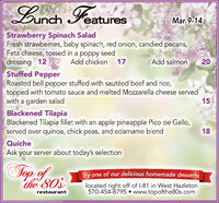 Lunch FeeturesMar 9-14Strawberry Spinach SaladFresh strawberries, baby spinach, red onion, candied pecans,Feta cheese, tossed in a poppy seeddressing 12Stuffed PepperRoasted bell pepper stuffed with sautéed beef and rice,topped with tomato sauce and melted Mozzarella cheese servedwith a garden saladBlackened TilapiaBlackened Tilapia fillet with an apple pineapple Pico de Gallo,served over quinoa, chick peas, and edamame blendAdd chicken17Add salmon1518QuicheAsk your server about today's selectionTopTry one of our delicious homemade dessertsthe 803located right off of l-81 in West Hazleton570-454-8795  www.topofthe80s.comrestaurant Lunch Feetures Mar 9-14 Strawberry Spinach Salad Fresh strawberries, baby spinach, red onion, candied pecans, Feta cheese, tossed in a poppy seed dressing 12 Stuffed Pepper Roasted bell pepper stuffed with sautéed beef and rice, topped with tomato sauce and melted Mozzarella cheese served with a garden salad Blackened Tilapia Blackened Tilapia fillet with an apple pineapple Pico de Gallo, served over quinoa, chick peas, and edamame blend Add chicken 17 Add salmon 15 18 Quiche Ask your server about today's selection Top Try one of our delicious homemade desserts the 803 located right off of l-81 in West Hazleton 570-454-8795  www.topofthe80s.com restaurant
