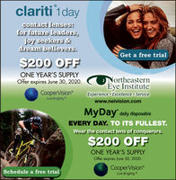 "clariti 1daycontact lenses:for future leaders,joy seekers &dream believers.Get a free trial$200 OFFONE YEAR'S SUPPLYOffer expires June 30, 2020.NortheaternEye InstituteCooperVisionExperience  Excellence ServiceLive Brightly.""www.neivision.comMyDay' daily disposableEVERY DAY. TO ITS FULLEST.Wear the contact lens of conquerors.$200 OFFONE YEAR'S SUPPLYOffer expires June 30, 2020.CooperVisionLive Brightly.Schedule a free trial clariti 1day contact lenses: for future leaders, joy seekers & dream believers. Get a free trial $200 OFF ONE YEAR'S SUPPLY Offer expires June 30, 2020. Northeatern Eye Institute CooperVision Experience  Excellence Service Live Brightly."" www.neivision.com MyDay' daily disposable EVERY DAY. TO ITS FULLEST. Wear the contact lens of conquerors. $200 OFF ONE YEAR'S SUPPLY Offer expires June 30, 2020. CooperVision Live Brightly. Schedule a free trial"