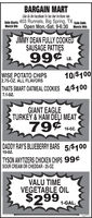 BARGAIN MARTLike Us On FaceBook To See Our In-Store AdsSale Starts 403 Runnels, Big Spring, TX sale EndsMarch 9th Open Mon.-Sat. 9-6:30 March 14thJIMMY DEAN FULLY COOKEDSAUSAGE PATTIES99¢LB.WISE POTATO CHIPS2.75-OZ. ALL FLAVORS10/$100THATS SMART OATMEAL COOKIES 4/$1007.1-OZ.GIANT EAGLETURKEY&HAM DEI MEAT7916-OZ.DADDY RAY'S BLUEBERRY BARS 5/$10010-Oz.TYSON ANYTIZERS CHICKEN CHIPS 99¢SOUR CREAM OR CHEDDAR - 25-0Z.VALU TIMEVEGETABLE OIL$2991-GAL.302111 BARGAIN MART Like Us On FaceBook To See Our In-Store Ads Sale Starts 403 Runnels, Big Spring, TX sale Ends March 9th Open Mon.-Sat. 9-6:30 March 14th JIMMY DEAN FULLY COOKED SAUSAGE PATTIES 99¢ LB. WISE POTATO CHIPS 2.75-OZ. ALL FLAVORS 10/$100 THATS SMART OATMEAL COOKIES 4/$100 7.1-OZ. GIANT EAGLE TURKEY&HAM DEI MEAT 79 16-OZ. DADDY RAY'S BLUEBERRY BARS 5/$100 10-Oz. TYSON ANYTIZERS CHICKEN CHIPS 99¢ SOUR CREAM OR CHEDDAR - 25-0Z. VALU TIME VEGETABLE OIL $299 1-GAL. 302111