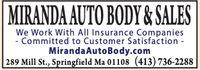 MIRANDA AUTO BODY & SALESWe Work With All Insurance Companies- Committed to Customer Satisfaction -Miranda AutoBody.com289 Mill St., Springfield Ma 01108 (413) 736-2288 MIRANDA AUTO BODY & SALES We Work With All Insurance Companies - Committed to Customer Satisfaction - Miranda AutoBody.com 289 Mill St., Springfield Ma 01108 (413) 736-2288