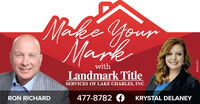 Make YourMarkwithLandmark TitleSERVICES OF LAKE CHARLES, INCRON RICHARD477-8782 AKRYSTAL DELANEY01076388 Make Your Mark with Landmark Title SERVICES OF LAKE CHARLES, INC RON RICHARD 477-8782 A KRYSTAL DELANEY 01076388