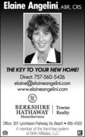 Elaine Angelini, ABR, CRSTHE KEY TO YOUR NEW HOME!Direct: 757-560-5426elaine@elaineangelini.comwww.elaineangelini.comBHBERKSHIRE | TowneHATHAWAYRealtyHomeServicesOffice: 301 Lynnhaven Parkway, Va. Beach  486-4500A member of the franchise systemof BHH Affiliates, LLC Elaine Angelini, ABR, CRS THE KEY TO YOUR NEW HOME! Direct: 757-560-5426 elaine@elaineangelini.com www.elaineangelini.com BH BERKSHIRE | Towne HATHAWAY Realty HomeServices Office: 301 Lynnhaven Parkway, Va. Beach  486-4500 A member of the franchise system of BHH Affiliates, LLC