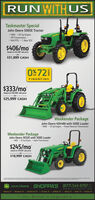 RUNWITHUSTaskmaster SpecialJohn Deere 5065E Tractor- 4WD - 67 hp Engine- PR Transmission- 540 PTO - 1 Rear SCV$406/mobased on 532,499 sale priceor$31,899' CASH0%72FINANCING$333/mobased on $26,599' sale priceor$25,999' CASHWeekender PackageJohn Deere 4044M with 400E Loader- 4WD - 43 hp Engine - Power Reverser TransmissionWeekender PackageJohn Deere 3032E with 300E Loader- 4WD - 32 hp Engine - Hydro Transmission$245/mobased on $19,599 sale priceor-$18,999' CASHJOHN DEERE SHOPPA'S (877) 543-9797TOLLwww.sfstractor.co mBay City TX. Beaumort. TX. East Bermard TX. Campa, TX. Giddings. TX. Liberty, TX. Shiner TX. Victoria, TXOur Brand is Legendary RUNWITHUS Taskmaster Special John Deere 5065E Tractor - 4WD - 67 hp Engine - PR Transmission - 540 PTO - 1 Rear SCV $406/mo based on 532,499 sale price or $31,899' CASH 0%72 FINANCING $333/mo based on $26,599' sale price or $25,999' CASH Weekender Package John Deere 4044M with 400E Loader - 4WD - 43 hp Engine - Power Reverser Transmission Weekender Package John Deere 3032E with 300E Loader - 4WD - 32 hp Engine - Hydro Transmission $245/mo based on $19,599 sale price or- $18,999' CASH JOHN DEERE SHOPPA'S (877) 543-9797 TOLL www.sfstractor.co m Bay City TX. Beaumort. TX. East Bermard TX. Campa, TX. Giddings. TX. Liberty, TX. Shiner TX. Victoria, TX Our Brand is Legendary