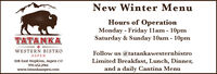New Winter MenuHours of OperationMonday - Friday 11am - 10pmSaturday & Sunday 10am - 10pmTATANKAWESTERN BISTROASPEN308 East Hopkins, Aspen coFollow us @tatankawesternbistroLimited Breakfast, Lunch, Dinner,970.452.2961www.tatankaaspen.comand a daily Cantina Menu New Winter Menu Hours of Operation Monday - Friday 11am - 10pm Saturday & Sunday 10am - 10pm TATANKA WESTERN BISTRO ASPEN 308 East Hopkins, Aspen co Follow us @tatankawesternbistro Limited Breakfast, Lunch, Dinner, 970.452.2961 www.tatankaaspen.com and a daily Cantina Menu