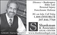 Divorce  BankruptcyElder LawPersonal InjuryForeclosure DefenseWe can help. Call Today.1.800.DIVORCE207.846.7760Shankman& AssociatesLEGAL CENTERYarmouth. Topsham Lewistonwww.shankmanlegal.com Divorce  Bankruptcy Elder Law Personal Injury Foreclosure Defense We can help. Call Today. 1.800.DIVORCE 207.846.7760 Shankman & Associates LEGAL CENTER Yarmouth. Topsham Lewiston www.shankmanlegal.com