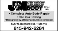 AUTOBODYSince1971Complete Auto Body Repair 24 Hour TowingRecognized by all leading insurance companies526 W. Bedford Rd.  Morris815-942-6284 AUTO BODY Since 1971 Complete Auto Body Repair  24 Hour Towing Recognized by all leading insurance companies 526 W. Bedford Rd.  Morris 815-942-6284
