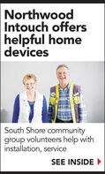 NorthwoodIntouch offershelpful homedevicesSouth Shore communitygroup volunteers help withinstallation, serviceSEE INSIDE Northwood Intouch offers helpful home devices South Shore community group volunteers help with installation, service SEE INSIDE