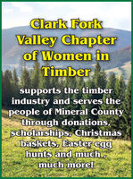 Clark ForkValley Chapterof Women inTimbersupports the timberindustry and serves thepeople of Mineral Countythrough donations,scholarships, Christmasbaskets, Easter egghunts and much,much more! Clark Fork Valley Chapter of Women in Timber supports the timber industry and serves the people of Mineral County through donations, scholarships, Christmas baskets, Easter egg hunts and much, much more!