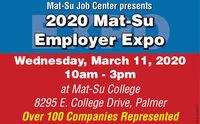 Mat-Su Job Center presents2020 Mat-SuEmployer ExpoWednesday, March 11, 202010am - 3pmat Mat-Su College8295 E. College Drive, PalmerOver 100 Companies RepresentedWICK264927 Mat-Su Job Center presents 2020 Mat-Su Employer Expo Wednesday, March 11, 2020 10am - 3pm at Mat-Su College 8295 E. College Drive, Palmer Over 100 Companies Represented WICK264927