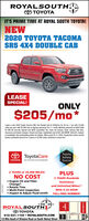 ROYALSOUTHOTOYOTAIT'S PRIME TIME AT ROYAL SOUTH TOYOTA!NEW2020 TOYOTA TACOMASR5 4X4 DOUBLE CABLEASESPECIAL!ONLY$205/mo*Lease a new 2020 Toyota Tacoma SRS 4x4 Double Cab for $205/mo for 36 mo + tax with 10,000miles per year with $3,000 due at signing assuming Tier 1+ credit. Monthly payments of $205 total$7,380 so security deposit and S650 acquisition tee. Does not include, taxes, license, te fees.insurance and dealer charges. Closed-end lease. Capitaized cost of $31,462 MSRP. $36.832 Subjectto avalability. See participeting dealer for details. Offers ends 03-31-2020, ToyotaCare covers normaltactory scheduled service for 2 years or 25,000 miles, whichever comes firstO ToyotaCareTOYOTA No Cost Service &ToyotaSafetySense2 YEARS or 25,000 MILES!NO COSTPLUS2 YEARS Roadside Engine Oil and FilterChange*Rotate TiresMulti-Point Inspection Inspect & Adjust Fluid LevelsAssistanceand Unlimited Miles!With A 24 HOURTOLL-FREE NUMBER!w-ROYALSOoUTHO TOYOTA812-331-1100  ROYALSOUTH.COM1/2 Mile South of Winslow Road on South Walnut StreetHTS174521Snaw) ROYALSOUTH OTOYOTA IT'S PRIME TIME AT ROYAL SOUTH TOYOTA! NEW 2020 TOYOTA TACOMA SR5 4X4 DOUBLE CAB LEASE SPECIAL! ONLY $205/mo* Lease a new 2020 Toyota Tacoma SRS 4x4 Double Cab for $205/mo for 36 mo + tax with 10,000 miles per year with $3,000 due at signing assuming Tier 1+ credit. Monthly payments of $205 total $7,380 so security deposit and S650 acquisition tee. Does not include, taxes, license, te fees. insurance and dealer charges. Closed-end lease. Capitaized cost of $31,462 MSRP. $36.832 Subject to avalability. See participeting dealer for details. Offers ends 03-31-2020, ToyotaCare covers normal tactory scheduled service for 2 years or 25,000 miles, whichever comes first O ToyotaCare TOYOTA No Cost Service & Toyota Safety Sense 2 YEARS or 25,000 MILES! NO COST PLUS 2 YEARS Roadside  Engine Oil and Filter Change* Rotate Tires Multi-Point Inspection  Inspect & Adjust Fluid Levels Assistance and Unlimited Miles! With A 24 HOUR TOL