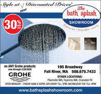 Siyle at| Discounted Prices®Thebath splashDEEPSHOWROOMFixtures faucetsOFFLISTmoreon ANY Grohe productsnow through 3/29/2020195 BroadwayFall River, MA 508.675.7433GROHEOTHER LOCATIONS:Plainville MA, Hyannis MA, Cranston RIOPEN MONDAY - FRIDAY 8AM-4:30PM, SATURDAY TILL 3PM, WEDNESDAY EVE TILL 8PMwww.bathsplashshowroom.comNW-CN1387663930 Siyle at | Discounted Prices® The bath splash DEEP SHOWROOM Fixtures faucets OFF LIST more on ANY Grohe products now through 3/29/2020 195 Broadway Fall River, MA 508.675.7433 GROHE OTHER LOCATIONS: Plainville MA, Hyannis MA, Cranston RI OPEN MONDAY - FRIDAY 8AM-4:30PM, SATURDAY TILL 3PM, WEDNESDAY EVE TILL 8PM www.bathsplashshowroom.com NW-CN13876639 30