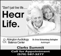 """Don't just live life....earLife.Abington Audiology& Balance CenterDr. Erica Schoenberg GallagherAudiologistClarks SummitCall for Appointment(570) 587-3277 ""Don't just live life.... ear Life. Abington Audiology & Balance Center Dr. Erica Schoenberg Gallagher Audiologist Clarks Summit Call for Appointment (570) 587-3277"
