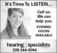 It's Time To LISTEN...Call us.We canhelp you.EVENINGHOURSAVAILABLEJackie Bewick, Au. D., CCC-Ahearingo specialistsof NEPA570-344-0744 It's Time To LISTEN... Call us. We can help you. EVENING HOURS AVAILABLE Jackie Bewick, Au. D., CCC-A hearingo specialists of NEPA 570-344-0744