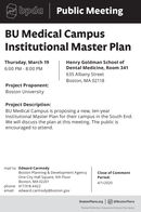 2 bpda Public MeetingBU Medical CampusInstitutional Master PlanThursday, March 19Henry Goldman School ofDental Medicine, Room 3416:00 PM - 8:00 PM635 Albany StreetBoston, MA 02118Project Proponent:Boston UniversityProject Description:BU Medical Campus is proposing a new, ten-yearInstitutional Master Plan for their campus in the South End.We will discuss the plan at this meeting. The public isencouraged to attend.mail to: Edward CarmodyBoston Planning & Development AgencyOne City Hall Square, 9th FloorBoston, MA 02201Close of CommentPeriod:4/1/2020phone: 617.918.4422email: edward.carmody@boston.govBostonPlans.org | O @BostonPlansTeresa Polhemus, Executive Director/Secretary 2 bpda Public Meeting BU Medical Campus Institutional Master Plan Thursday, March 19 Henry Goldman School of Dental Medicine, Room 341 6:00 PM - 8:00 PM 635 Albany Street Boston, MA 02118 Project Proponent: Boston University Project Description: BU Medical Campus is proposing a new, ten-year Institutional Master Plan for their campus in the South End. We will discuss the plan at this meeting. The public is encouraged to attend. mail to: Edward Carmody Boston Planning & Development Agency One City Hall Square, 9th Floor Boston, MA 02201 Close of Comment Period: 4/1/2020 phone: 617.918.4422 email: edward.carmody@boston.gov BostonPlans.org | O @BostonPlans Teresa Polhemus, Executive Director/Secretary