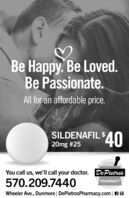 Be Happy. Be Loved.Be Passionate.All for an affordable price.SILDENAFIL $20mg #2540You call us, we'll call your doctor. DePietro's570.209.7440PHARMACYWheeler Ave., Dunmore | DePietrosPharmacy.com| A O Be Happy. Be Loved. Be Passionate. All for an affordable price. SILDENAFIL $ 20mg #25 40 You call us, we'll call your doctor. DePietro's 570.209.7440 PHARMACY Wheeler Ave., Dunmore | DePietrosPharmacy.com| A O