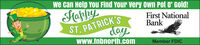 we can Help You Find Your Very own Pot O' Gold!FaphyyST. PATRICK'SdayFirst NationalBankwww.fnbnorth.comMember FDIC we can Help You Find Your Very own Pot O' Gold! Faphyy ST. PATRICK'S day First National Bank www.fnbnorth.com Member FDIC