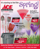 """Spring!It's starting to feel likeACEGeneva Ace HardwareAce 22"""" SpringBrace Rake or24"""" Poly Leaf Rake74978, 7502917The helpful place.SALESALE$1599$699eacheachYOUR CHOICEAce Yard &Garden Tools7011273, 7011414,7012818, 7012859,7138555Rubbermaid® Brute32 Gal. CommercialGrade Trash CanBRUTE70206Limit 3 at this price.SALE-$5 REWARDS CARD""""WITH ACE$27.99$2299Geneva Ace Hardware 