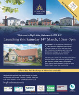 "Best Medium House BuilderHouWINTHOPKINSMESWelcome to Blyth Vale, Halesworth IP19 8JXLaunching this Saturday 14th March, 10am- 5pmBlyth Vale is an exceptional collection of2, 3 & 4-bedroom traditional new homesoffering a range of styles and sizes from2 & 3-bedroom bungalows and charming2-bedroom cottages up to substantial4-bedroom detached family homes.Situated just a short walk from the town centreand rail station, and less than 10 miles fromthe beautiful Suffolk coast at Southwold,Blyth Vale is ideally located to offer the verybest of town, coast and country life.Help to Buy, Part Exchange & MoveEasy availableShowhome and marketing suite opens Saturday 14th Marchand thereafter will be open Thursday - Monday, 10am-5pm.Call: 01394 446860 or email: sales@hopkinshomes.co.ukhopkinshomes.co.uk1000BRITAINCONSUMERCODE FORHOME BUILDERSHelpto BuyWhatHouse?BUILD2019 Design andBuild AwardsNABCBacked byHM GovemmentBUILD2019 Home BulderAwardsGOLDwww.consumercode.co.ukPride in the JobWINNERComputer generated images of Blyth Vale. ""Subject to qualifying criteria. Terms & Conditions apply. Best Medium House Builder Hou WINT HOPKINS MES Welcome to Blyth Vale, Halesworth IP19 8JX Launching this Saturday 14th March, 10am- 5pm Blyth Vale is an exceptional collection of 2, 3 & 4-bedroom traditional new homes offering a range of styles and sizes from 2 & 3-bedroom bungalows and charming 2-bedroom cottages up to substantial 4-bedroom detached family homes. Situated just a short walk from the town centre and rail station, and less than 10 miles from the beautiful Suffolk coast at Southwold, Blyth Vale is ideally located to offer the very best of town, coast and country life. Help to Buy, Part Exchange & MoveEasy available Showhome and marketing suite opens Saturday 14th March and thereafter will be open Thursday - Monday, 10am-5pm. Call: 01394 446860 or email: sales@hopkinshomes.co.uk hopkinshomes.co.uk 1000 BRITAIN CONSUMER CODE FOR HOME BUILDERS Help to Buy What House? BUILD 2019 Design and Build Awards NABC Backed by HM Govemment BUILD 2019 Home Bulder Awards GOLD www.consumercode.co.uk Pride in the Job WINNER Computer generated images of Blyth Vale. ""Subject to qualifying criteria. Terms & Conditions apply."