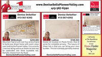 www.DeniseSellsPioneerValley.com413-567-6392RealLivingDENISE DESELLIERTHE TEAM THAT GETS RESULTSRealtyProfessionalsDenise DeSellierDenise DeSellierDenise DeSellier413-567-6392RealtyRealLiving413-567-6392RealLiving413-567-6392ProfeienaProdeninalaLudlowS89,903Estate lot located on Poole Street. Justshy of one acre. The luxury of these lotsis that you can bring your own builder.This lot is already partially cleared.DeniseSellsPioneerValley.comCall Jackieat The RepublicanTo Advertise$299,000$109,965Estate lot located on Poole Street. Over 8acres for complete privacy. The luxury ofthese lots is that you can bring your ownbuilder. This lot is already partially cleared.WilbrahamLudlowMountain Top lot with over four acres of landto build your dream home with scenic viewsover looking the Pioneer Valley. It is currently2 lots but being sold as an Estate lot and maybe subdivided into three buildable lots.Partially cleared from Ely Road.DeniseSellsPioneerValley.comin ourHome FinderMagazineat788-1226DeniseSellsPioneerValley.com www.DeniseSellsPioneerValley.com 413-567-6392 RealLiving DENISE DESELLIER THE TEAM THAT GETS RESULTS Realty Professionals Denise DeSellier Denise DeSellier Denise DeSellier 413-567-6392 Realty RealLiving 413-567-6392 RealLiving 413-567-6392 Profeiena Prodeninala Ludlow S89,903 Estate lot located on Poole Street. Just shy of one acre. The luxury of these lots is that you can bring your own builder. This lot is already partially cleared. DeniseSellsPioneerValley.com Call Jackie at The Republican To Advertise $299,000 $109,965 Estate lot located on Poole Street. Over 8 acres for complete privacy. The luxury of these lots is that you can bring your own builder. This lot is already partially cleared. Wilbraham Ludlow Mountain Top lot with over four acres of land to build your dream home with scenic views over looking the Pioneer Valley. It is currently 2 lots but being sold as an Estate lot and may be subdivided into three buildable lots. Partially cleared fro